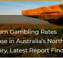 Problem Gambling Rates Increase in Australia's Northern Territory, Latest Report Finds